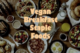 My Vegan Breakfast Staple Foods